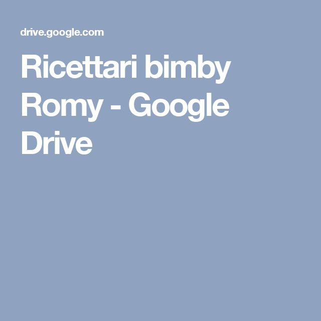 Ricettari bimby Romy - Google Drive