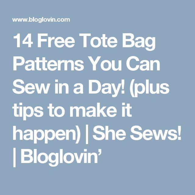 14 Free Tote Bag Patterns You Can Sew in a Day! (plus tips to make it happen) | She Sews! | Bloglovin'