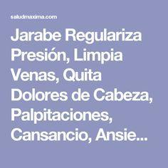 Jarabe Regulariza Presión, Limpia Venas, Quita Dolores de Cabeza, Palpitaciones, Cansancio, Ansiedad