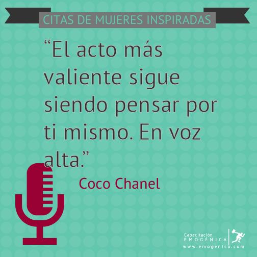 """""""El acto más valiente sigue siendo pensar por ti mismo. En voz alta."""" Coco Chanel  ¿Que piensas y no dices? Compártelo ahora http://www.emogenica.com/re-energizar-una-marca-requiere-inspiracion-10-citas-de-10-mujeres-inspiradas/"""