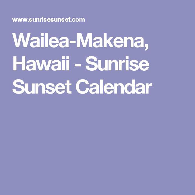 Wailea-Makena, Hawaii - Sunrise Sunset Calendar