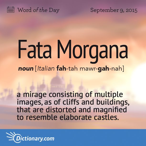 Word of the Day from @Dictionarycom - Fata Morgana - a mirage consisting of multiple images, as of cliffs and buildings, that are distorted and magnified to resemble elaborate castles. http://dictionary.reference.com/wordoftheday/2015/9/09/Fata Morgana
