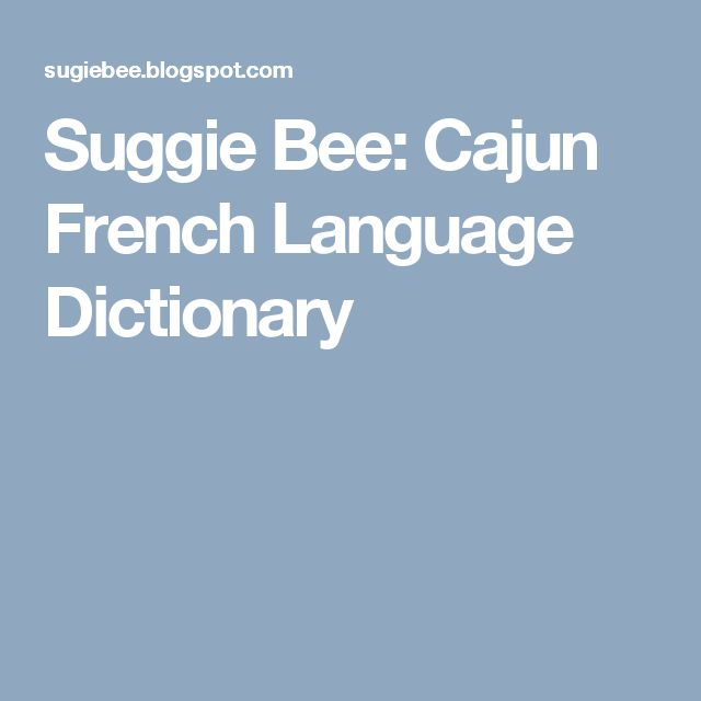 Suggie Bee: Cajun French Language Dictionary
