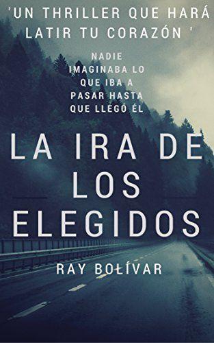 La ira de los elegidos / Ray Bolívar Sosa