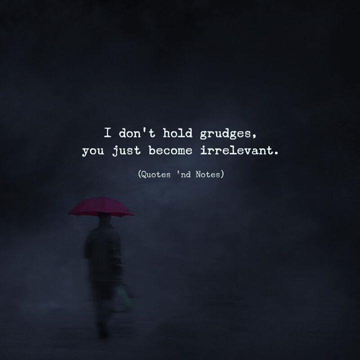 I dont hold grudges you just become irrelevant. via (http://ift.tt/2G4iPMI)