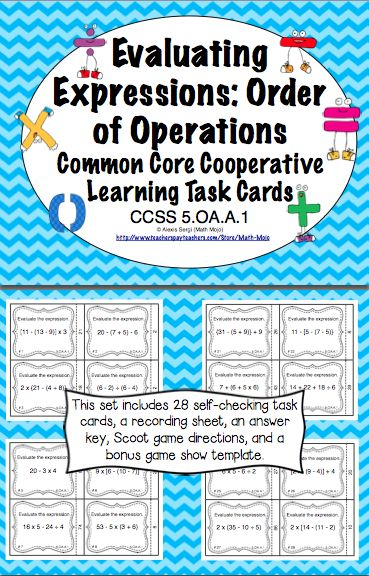 Evaluating Expressions: Order of Operations Task Cards (CCSS 5.OA.A.1) Your students will have a blast practicing evaluating expressions using the order of operations with these self checking task cards. The set also includes a recording sheet, an answer key, game show template, and Scoot directions. $