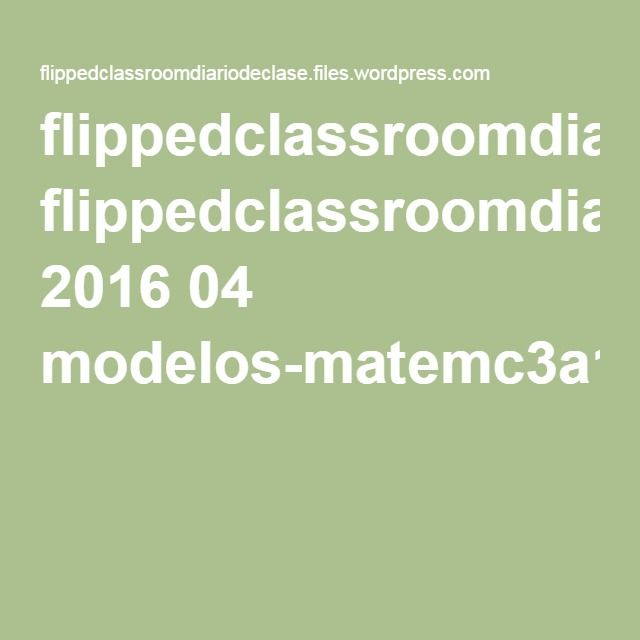 PROYECTO FC | Flipped Classroom. Documento pdf: Modelos Matemáticos.