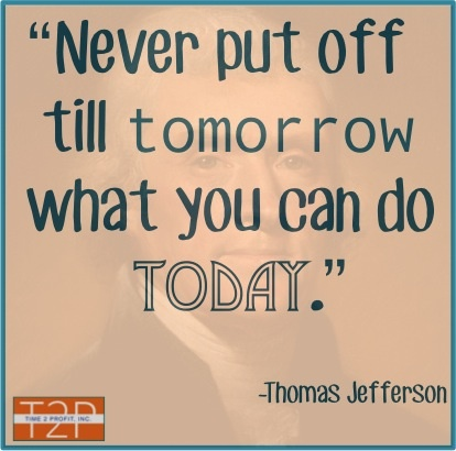 THOMAS JEFFERSON Never Put Off Till Tomorrow What You Can Do Today