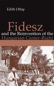 Fidesz and the Reinvention of the Hungarian Center-Right