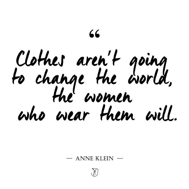 Clothes aren't going to change the world, the women who wear them will