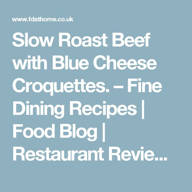 Slow Roast Beef with Blue Cheese Croquettes. – Fine Dining Recipes   Food Blog   Restaurant Reviews   Fine Dining At Home