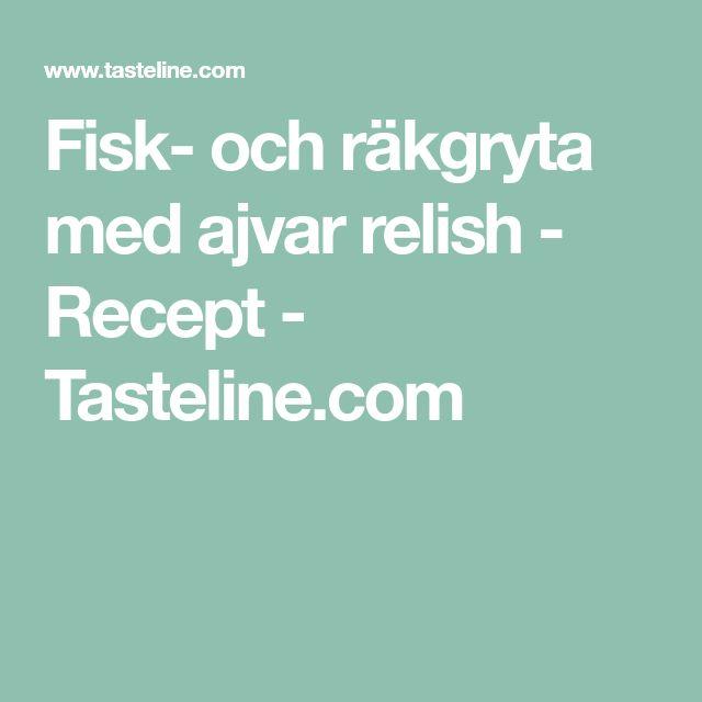 Fisk- och räkgryta med ajvar relish - Recept - Tasteline.com