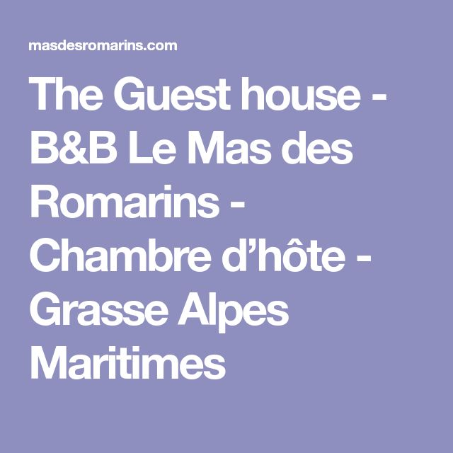The Guest house - B&B Le Mas des Romarins - Chambre d'hôte - Grasse Alpes Maritimes