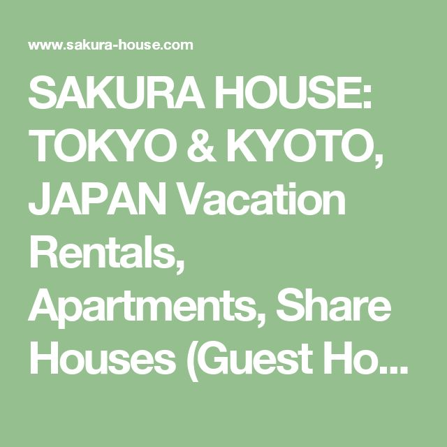 SAKURA HOUSE: TOKYO & KYOTO, JAPAN Vacation Rentals, Apartments, Share Houses (Guest Houses), Dormitories; VACATION & HOLIDAY STAYS, CORPORATE INCENTIVE STAYS; Students, Interns, Groups, Couples, Families, Children & Senior Citizens Welcome