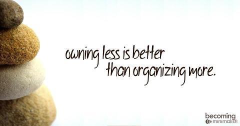 Owning less is better than organizing more. https://www.facebook.com/NourishingMinimalism?ref=stream