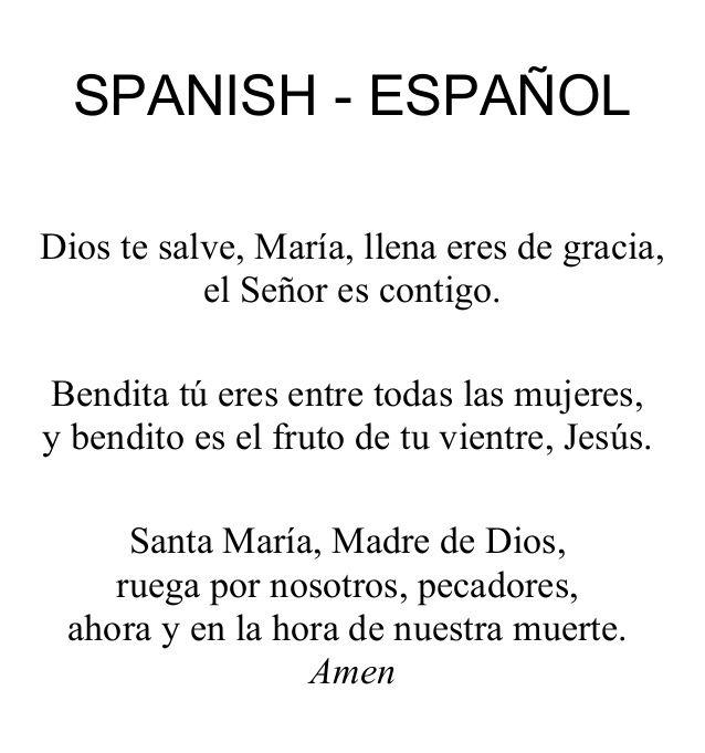SPANISH - ESPAÑOL Dios te salve, María, llena eres de gracia, el Señor es contigo. Bendita tú eres entre todas las mujeres...