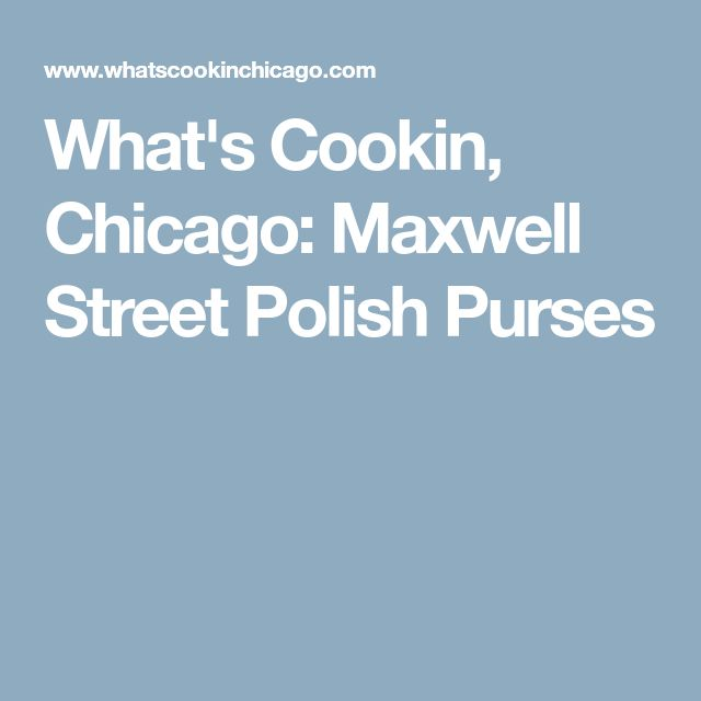 What's Cookin, Chicago: Maxwell Street Polish Purses