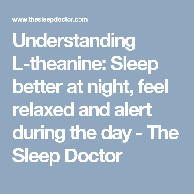 Understanding L-theanine: Sleep better at night, feel relaxed and alert during the day - The Sleep Doctor