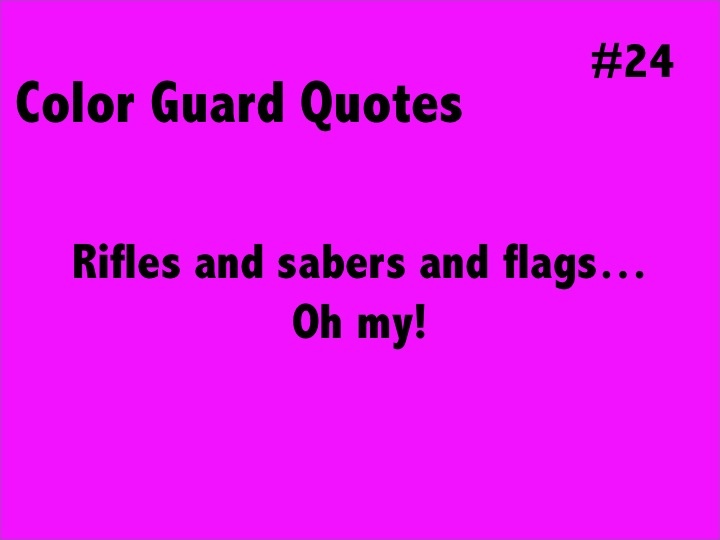 Color Guard Quotes: Color Guard Quotes #24: Rifles And Sabers And Flags...Oh