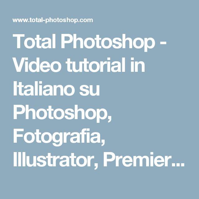 Total Photoshop - Video tutorial in Italiano su Photoshop, Fotografia, Illustrator, Premiere, After Effects, Dreamweaver e Wordpress