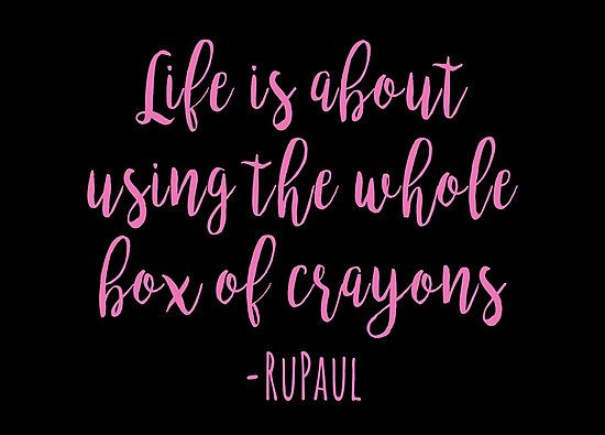 RuPaul quotes, drag race - life is about using the whole box of crayons • Also buy this artwork on wall prints, apparel, stickers, and more.