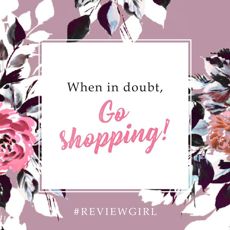 When in doubt, Go Shopping.