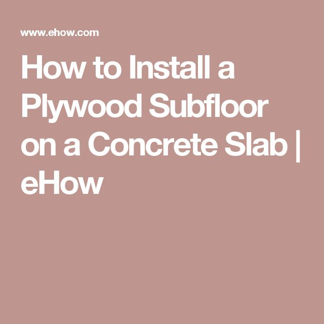 How to Install a Plywood Subfloor on a Concrete Slab | eHow