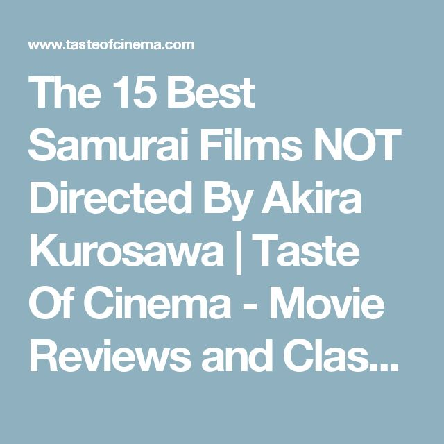 The 15 Best Samurai Films NOT Directed By Akira Kurosawa  |   Taste Of Cinema - Movie Reviews and Classic Movie Lists