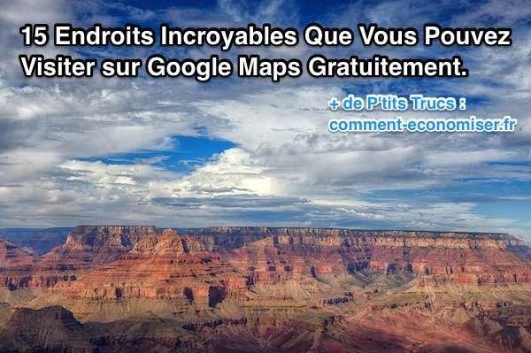 15 Endroits Incroyables Que Vous Pouvez Visiter Gratuitement sur Google Maps.