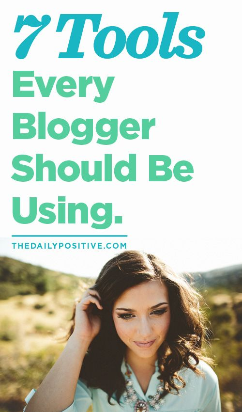 7 Tools Every Blogger Should Be Using