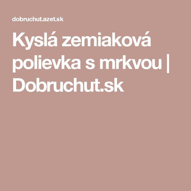 Kyslá zemiaková polievka s mrkvou | Dobruchut.sk