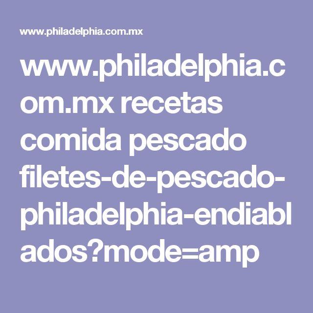 www.philadelphia.com.mx recetas comida pescado filetes-de-pescado-philadelphia-endiablados?mode=amp