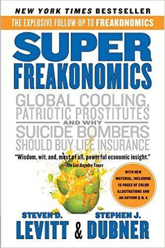 SuperFreakonomics: Global Cooling, Patriotic Prostitutes, and Why Suicide Bombers Should Buy Life Insurance: Steven D. Levitt, Stephen J. Dubner: 9780060889586: Amazon.com: Books
