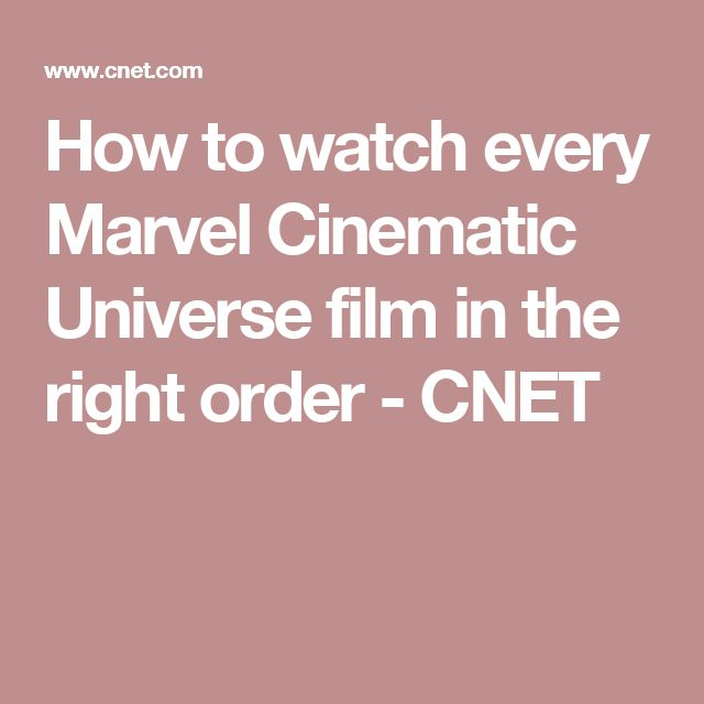 How to watch every Marvel Cinematic Universe film in the right order - CNET