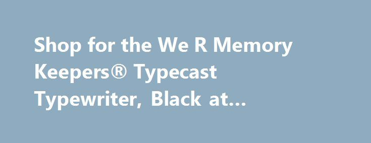 Shop for the We R Memory Keepers® Typecast Typewriter, Black at Michaels #www #we http://louisiana.remmont.com/shop-for-the-we-r-memory-keepers-typecast-typewriter-black-at-michaels-www-we/  # We R Memory Keepers Typecast Typewriter, Black Use this We R Memory Keepers Typecast typewriter to compose congratulatory messages for your loved ones. This typewriter gives a vintage appeal to your workspace. You can also use it to type unique customized messages on wedding or birthday invitation…
