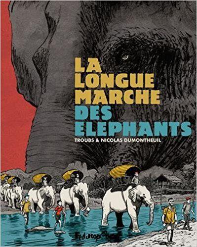 La longue marche des éléphants - Troubs, Nicolas Dumontheuil