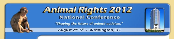 Animal Rights Conference 2-5 August Washington, DC. http://arconference.org/Auguste Washington, Animal Rights, Conference 2012, Http Arconfer Org, Animal Welfare, Http Arconference Org, Washington Dc, Conference 2 5, National Conference