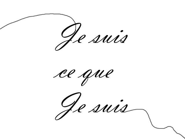 """""""Je suis ce que je suis."""" - (I am what I am) OR Je sais qui je suis"""
