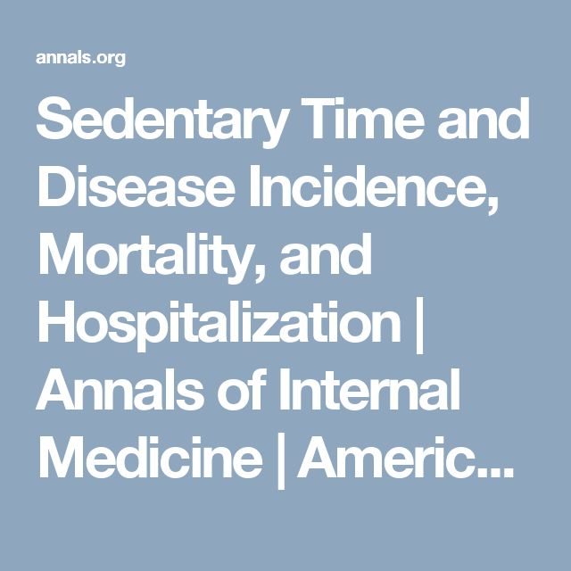 Sedentary Time and Disease Incidence, Mortality, and Hospitalization | Annals of Internal Medicine | American College of Physicians