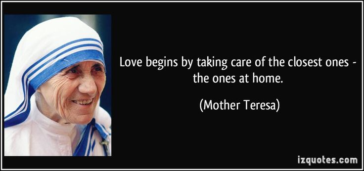 quote-love-begins-by-taking-care-of-the-closest-ones-the-ones-at-home-mother-teresa-183485.jpg (850×400)