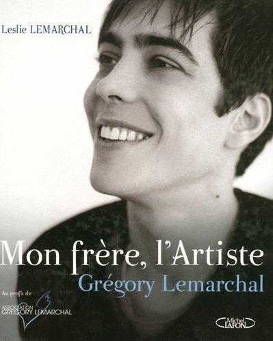 Leslie LEMARCHAL - Mon frère l'Artiste (Grégory Lemarchal) . Date de publication: 8 Novenbre 2007