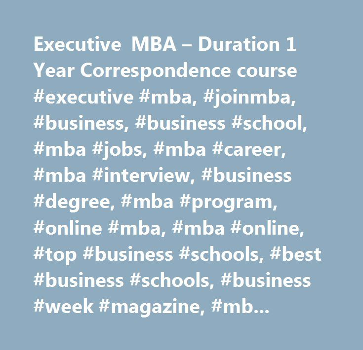 Executive MBA – Duration 1 Year Correspondence course #executive #mba, #joinmba, #business, #business #school, #mba #jobs, #mba #career, #mba #interview, #business #degree, #mba #program, #online #mba, #mba #online, #top #business #schools, #best #business #schools, #business #week #magazine, #mba #students, #business #manaement, #business #students, #online #mba #program, #mba #rankings, #business #plan, #business #school #listings, #business #programs, #mba #life, #careers, #jobs, #iims…