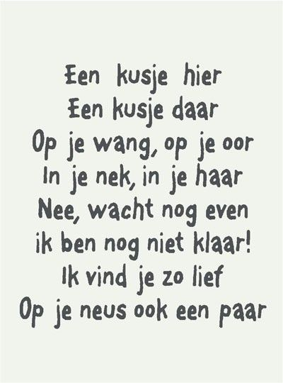 Een kusje...Een kusje... the language is Dutch. Kindly translated by Jannie Donkelaar, It say: a little kiss here, a little kiss there, on your cheek, on your ear, your neck, in your hair. No wait a moment. I'm not ready. I think you're so sweet. On your nose also a couple of kisses.