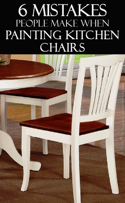 6 Mistakes People Make When Painting Kitchen Chairs Painted Furniture Ideas Pinterest Diy And