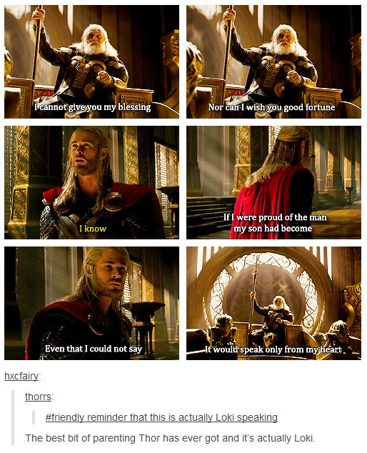 I'm betting this is something Loki wished Odin would have said to him, so he says it to Thor *sob* poor Loki