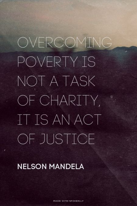 Overcoming poverty is not a task of charity, it is an act of...  #powerful #quotes #inspirational #words