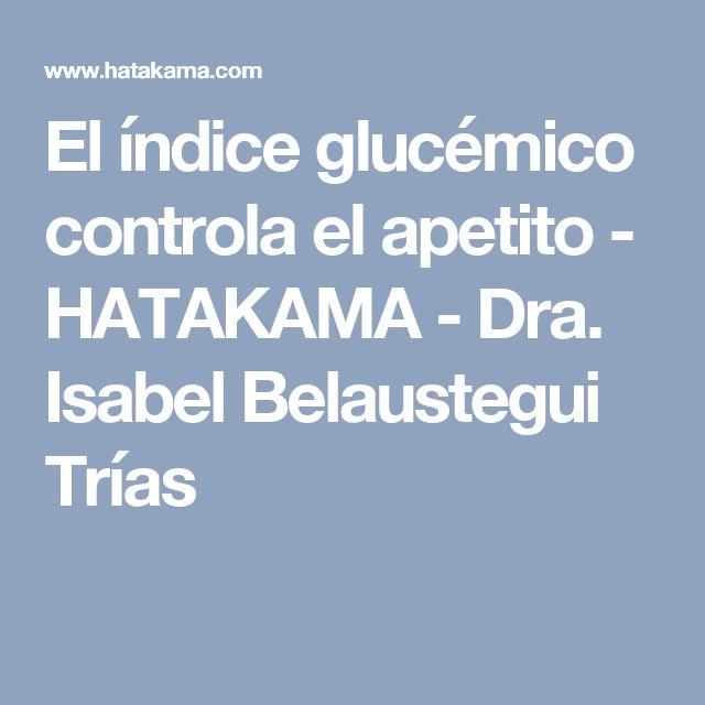 El índice glucémico controla el apetito - HATAKAMA - Dra. Isabel Belaustegui Trías