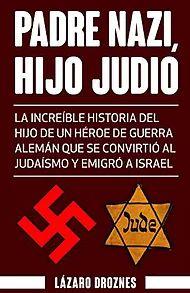 La increíble historia del hijo de un héroe de guerra alemán que se convirtió al judaísmo y emigró a Israel.