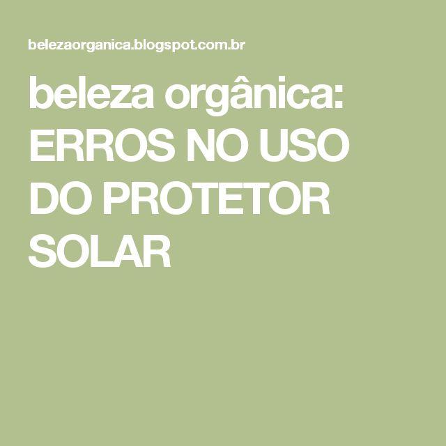 beleza orgânica: ERROS NO USO DO PROTETOR SOLAR