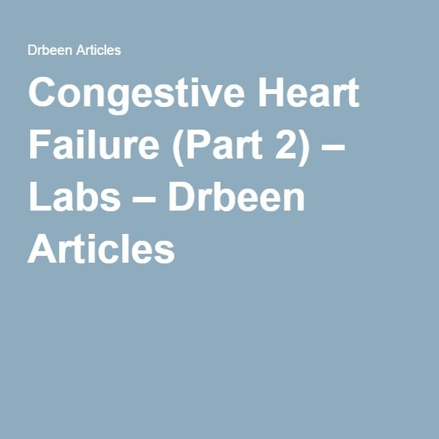 Congestive Heart Failure (Part 2) – Labs – Drbeen Articles